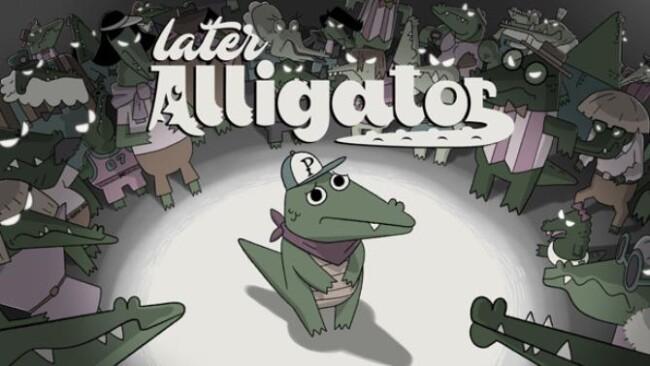 Later Alligator Free Download